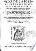 Vida de la bienauenturada madre soror Maria Magdalena de Pazzi, religiosa obserua[n]te de N. Senhora del Carmen del monasterio de Santa Maria de los Angeles de Florencia