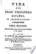 Vida del gran Thebandro español, su peregrinación é infortunios: