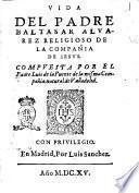 Vida del padre Baltasar Aluarez religioso de la Compañia de Iesus. Compuesta por el padre Luis de la Puente de la misma Compañia, natural de Valladolid