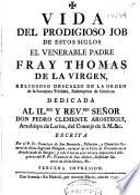 Vida del prodigioso Job de estos siglos, el venerable Padre fray Thomas de la Virgen, religioso descalzo de la Orden de la Santissima Trinidad ...