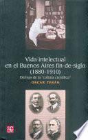 Vida intelectual en el Buenos Aires fin-de-siglo (1880-1910)