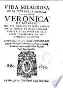 Vida milagrosa de la extática y seráfica Virgen Santa Veronica de Binasco...de Milán, religiosa calçada de la orden de ...S.Agustín