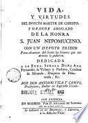 Vida y virtudes del invicto martyr de Christo, y grande abogado de la honra S. Juan Nepomuceno ...