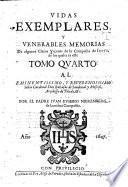 Vidas Exemplares, Y Venerables Memorias De algunos Claros Varones de la Compañia de Iesvs, de los quales es este Tomo Qvarto