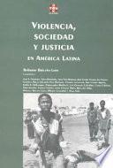 Violencia, sociedad y justicia en América Latina