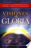 Visiones de Gloria: Un Relato Sorprendente de un Hombre Sobre los Ultimos Dias