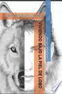 Viviendo Bajo La Piel de Lobo