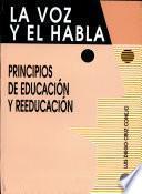 Voz Y El Habla, La. Principios de Educación Y Reeducación