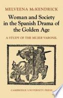Woman and Society in the Spanish Drama of the Golden Age