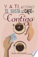 Y a ti, ¿cómo te gusta el café? Contigo