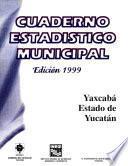 Yaxcabá estado de Yucatán. Cuaderno estadístico municipal 1999
