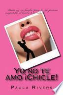 Yo No Te Amo Chicle!