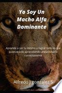 Yo Soy Un Macho Alfa Dominante