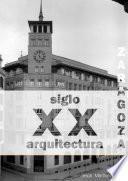 Zaragoza. Arquitectura. Siglo XX. Catálogo (blanco y negro)